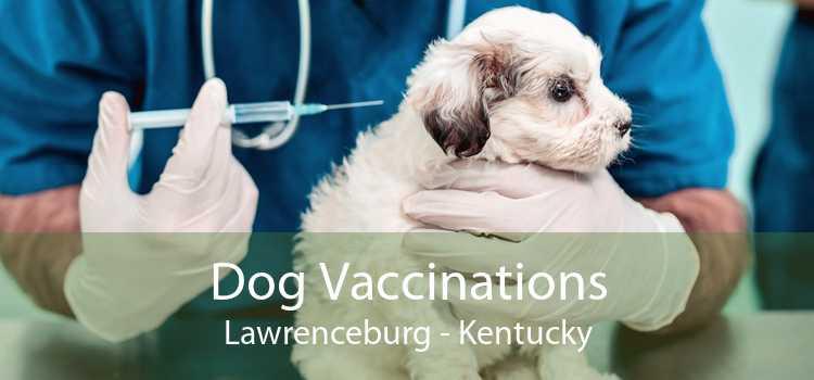 Dog Vaccinations Lawrenceburg - Kentucky