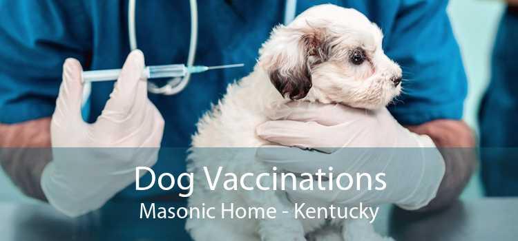 Dog Vaccinations Masonic Home - Kentucky