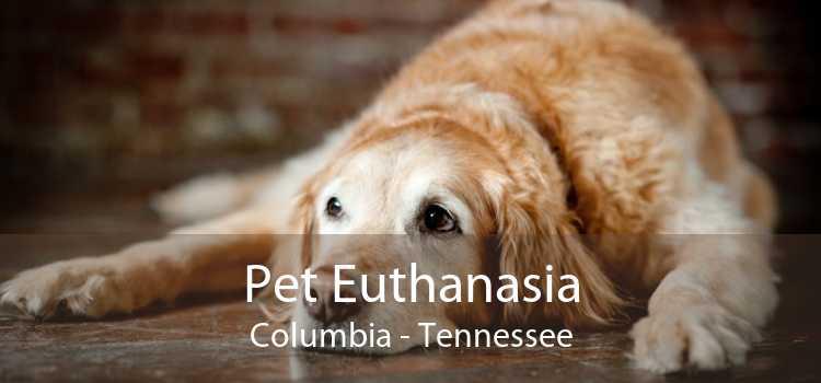 Pet Euthanasia Columbia - Tennessee